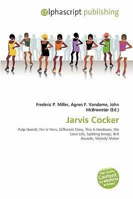 Jarvis Cocker (Paperback): Frederic P. Miller, Agnes F. Vandome, John McBrewster