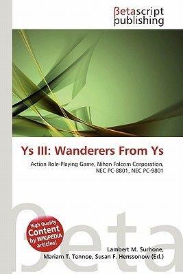 Ys III - Wanderers from Ys (Paperback): Lambert M. Surhone, Mariam T. Tennoe, Susan F. Henssonow