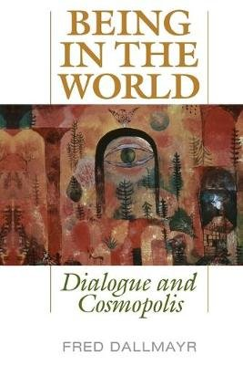Being in the World - Dialogue and Cosmopolis (Paperback): Fred Dallmayr
