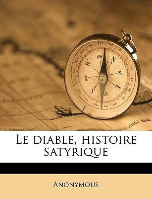 Le Diable, Histoire Satyrique Volume V.3 (English, French, Paperback): Anonymous