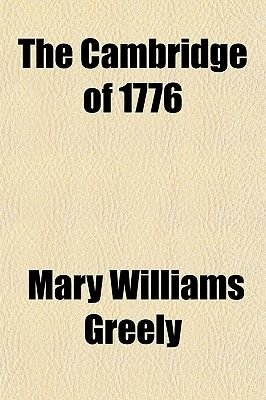 The Cambridge of 1776 (Paperback): Mary Williams Greely