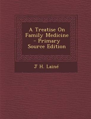 A Treatise on Family Medicine (Paperback): J. H. Laine
