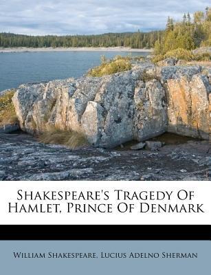 Shakespeare's Tragedy of Hamlet, Prince of Denmark (Paperback): William Shakespeare