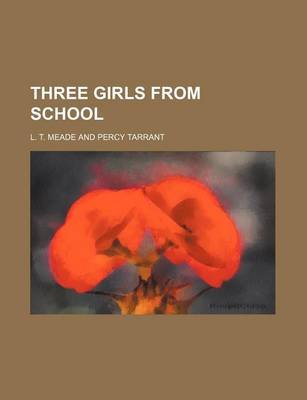 Three Girls from School (Paperback): L. T. Meade