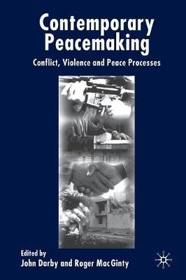 Contemporary Peace Making - Conflict, Violence and Peace Processes (Paperback, 2003 ed.): J. Darby, R. Mac Ginty, Roger MacGinty