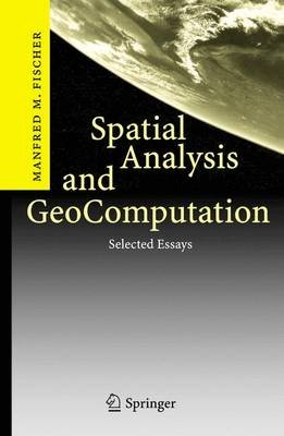 Spatial Analysis and GeoComputation - Selected Essays (Paperback, Softcover reprint of hardcover 1st ed. 2006): Manfred M....