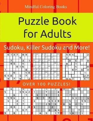 Puzzle Book for Adults - Sudoku, Killer Sudoku and More: 100 Sudoku and Sudoku Variant Puzzles (Paperback): Mindful Coloring...