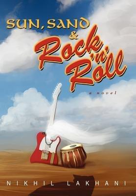 Sun, Sand & Rock 'n' Roll (Hardcover): Nikhil Lakhani