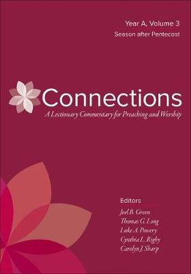 Connections: A Lectionary Commentary for Preaching and Worship - Year A, Volume 3, Season After Pentecost (Hardcover): Joel B....