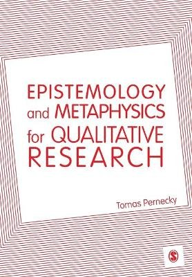 Epistemology and Metaphysics for Qualitative Research (Paperback): Tomas Pernecky