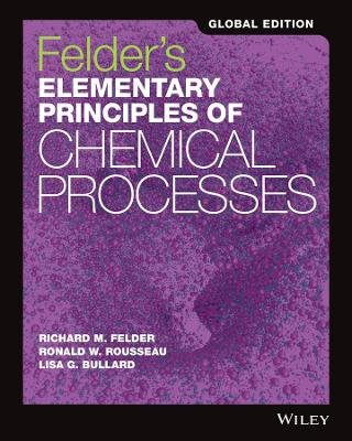 Felder's Elementary Principles of Chemical Processes (Paperback, 4th Edition, Global Edition): Richard M. Felder, Ronald W...