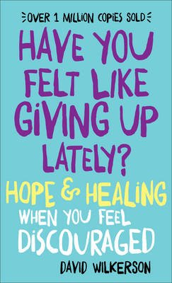 Have You Felt Like Giving Up Lately? - Hope & Healing When You Feel Discouraged (Paperback): David Wilkerson