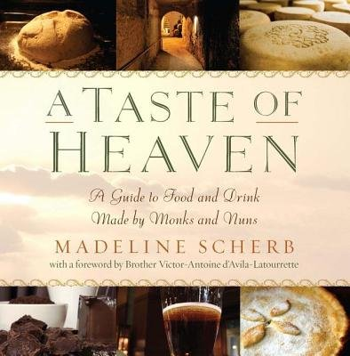 A Taste of Heaven - A Guide to Food and Drink Made by Monks and Nuns (Electronic book text): Madeline Scherb