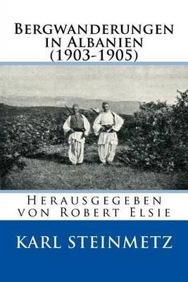Bergwanderungen in Albanien - (1903-1905) (Paperback): Karl Steinmetz