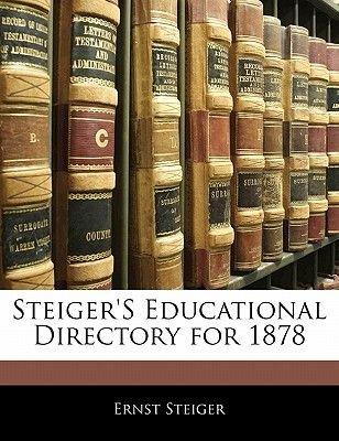 Steiger's Educational Directory for 1878 (Paperback): Ernst Steiger