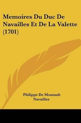 Memoires Du Duc de Navailles Et de La Valette (1701) (English, French, Paperback): Philippe De Montault Navailles