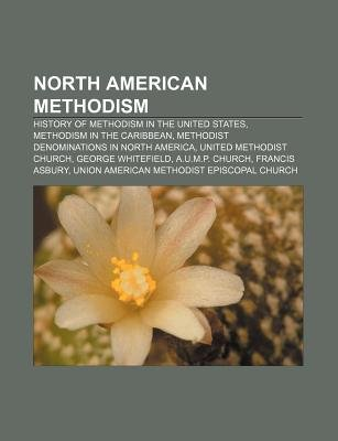 North American Methodism - History of Methodism in the United States, Methodism in the Caribbean, Methodist Denominations in...