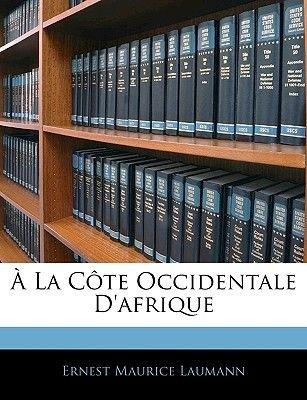 A la Cote Occidentale D'Afrique (English, French, Paperback): Ernest Maurice Laumann