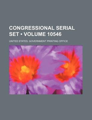 Congressional Serial Set (Volume 10546) (Paperback): United States Government Office