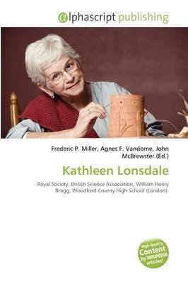 Kathleen Lonsdale (Paperback): Frederic P. Miller, Agnes F. Vandome, John McBrewster