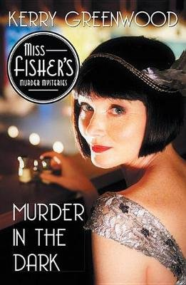 Murder in the Dark - A Phryne Fisher Mystery (Hardcover): Kerry Greenwood