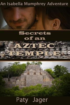 Secrets of an Aztec Temple - An Isabella Mumphrey Adventure (Paperback): Paty Jager