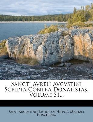 Sancti Avreli Avgvstini Scripta Contra Donatistas, Volume 51... (English, Latin, Paperback): Michael Petschenig