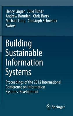 Building Sustainable Information Systems (Hardcover, 2013 ed.): Henry Linger, Julie Fisher, Andrew Barnden, Chris Barry,...