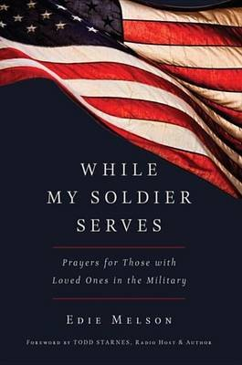 While My Soldier Serves - Prayers for Those with Loved Ones in the Military (Electronic book text): Edie Melson