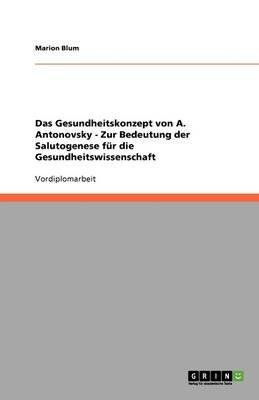 Das Gesundheitskonzept Von A. Antonovsky - Zur Bedeutung Der Salutogenese Fur Die Gesundheitswissenschaft (German, Paperback):...
