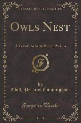 Owls Nest - A Tribute to Sarah Elliott Perkins (Classic Reprint) (Paperback): Edith Perkins Cunningham