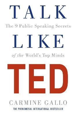 Talk Like TED - The 9 Public Speaking Secrets of the World's Top Minds (Paperback): Carmine Gallo