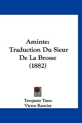 Aminte - Traduction Du Sieur de La Brosse (1882) (English, French, Hardcover): Torquato Tasso, Victor Ranvier
