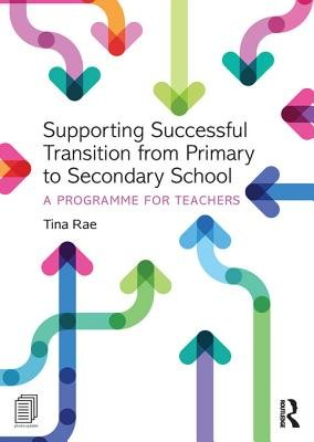 Supporting Successful Transition from Primary to Secondary School - A programme for teachers (Electronic book text): Tina Rae