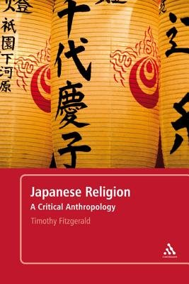 Japanese Religion - A Critical Anthropology (Hardcover): Timothy Fitzgerald