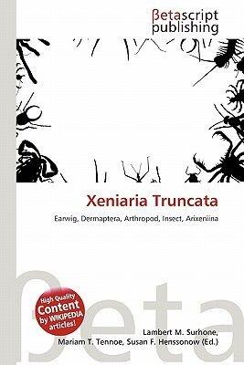 Xeniaria Truncata (Paperback): Lambert M. Surhone, Mariam T. Tennoe, Susan F. Henssonow