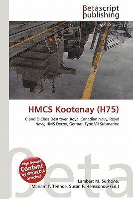 Hmcs Kootenay (H75) (Paperback): Lambert M. Surhone, Mariam T. Tennoe, Susan F. Henssonow