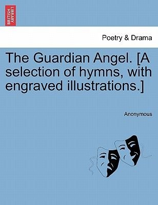 The Guardian Angel. [A Selection of Hymns, with Engraved Illustrations.] (Paperback): Anonymous