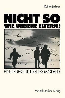 Nicht So Wie Unsere Eltern! - Ein Neues Kulturelles Modell? (German, Paperback, 1989 Ed.): Rainer Zoll, Henri Bents, Heinz...