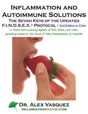 Inflammation and Autoimmune Solutions - Seven Keys of the Updated Findsex Protoco: Second Edition in Color (Paperback): Alex...