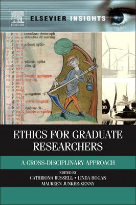 Ethics for Graduate Researchers - A Cross-disciplinary Approach (Hardcover): Maureen Junker-Kenny, Linda Hogan, Cathriona...