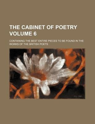 The Cabinet of Poetry Volume 6; Containing the Best Entire Pieces to Be Found in the Works of the British Poets (Paperback):...