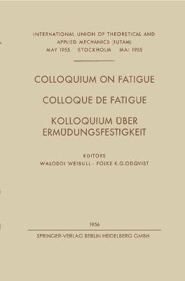 Colloquium on Fatigue / Colloque de Fatigue / Kolloquium Uber Ermudungsfestigkeit - Stockholm, May 25-27, 1955 Proceedings /...
