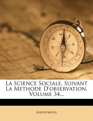 La Science Sociale, Suivant La Methode D'Observation, Volume 34... (French, Paperback): Anonymous