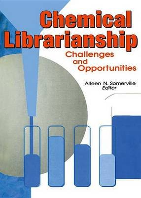 Chemical Librarianship - Challenges and Opportunities (Electronic book text): Arleen N. Somerville