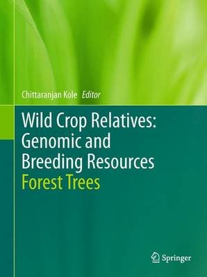 Wild Crop Relatives: Genomic and Breeding Resources - Forest Trees (Hardcover, 2011 ed.): Chittaranjan Kole