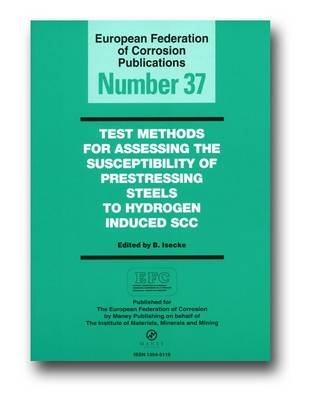 Test Methods for Assessing the Susceptibility of Pre-stressing Steel to Hydrogen Induced SCC (EFC 37) (Paperback): B. Isecke