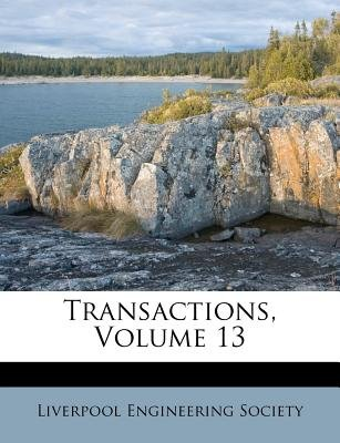 Transactions, Volume 13 (Paperback): Liverpool Engineering Society