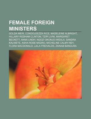 Female Foreign Ministers - Golda Meir, Condoleezza Rice, Madeleine Albright, Hillary Rodham Clinton, Tzipi Livni, Margaret...