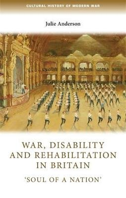War, Disability and Rehabilitation in Britain - Soul of a Nation (Paperback): Julie Anderson
